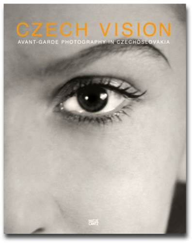 Czech Vision - Avant Garde Photography in Czechoslovakia - Howard Greenberg Gallery - Hatje Cantz - 2007
