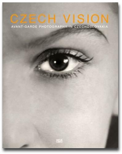Czech Vision - Avant Garde Photography in Czechoslovakia - Howard Greenberg Gallery - Hatje Cantz - 2007