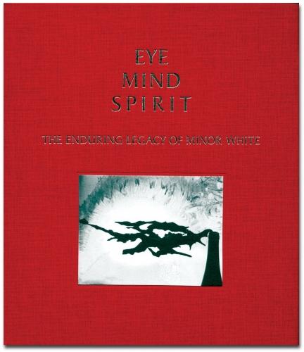 Minor White - Eye Mind Spirit: The Enduring Legacy of Minor White - Howard Greenberg Gallery - 2009