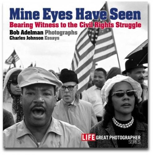 Bob Adelman - Mine Eyes Have Seen - Howard Greenberg Gallery - Time Home Entertainment - 2007