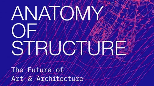ANATOMY OF STRUCTURE: THE FUTURE OF ART & ARCHITECTURE