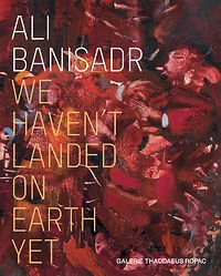 "Ali Banisadr: ""We Haven't Landed on Earth Yet"""
