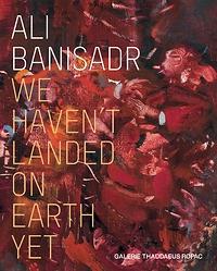 """Ali Banisadr: """"We Haven't Landed on Earth Yet"""""""