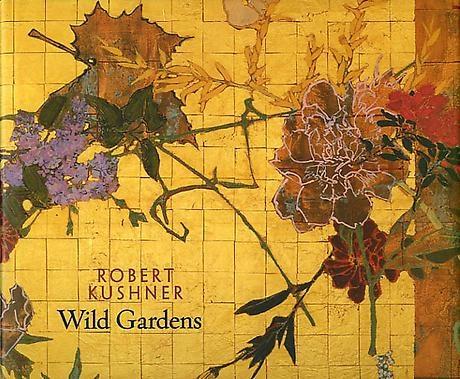 Robert Kushner: Wild Gardens