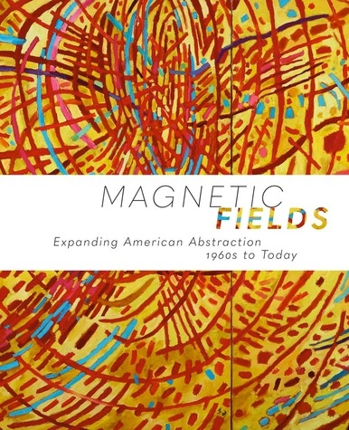 Magnetic Fields: Expanding American Abstraction 1960s to Today