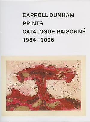 Carroll Dunham Prints: Catalogue Raisonne, 1984-2006