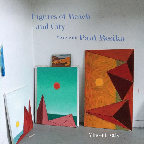 Figures of City and Beach: Visits with Paul Resika