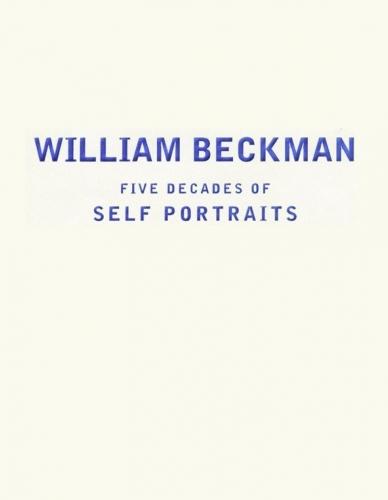 William Beckman: Five Decades of Self-Portraits