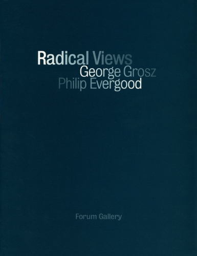 RADICAL VIEWS: GEORGE GROSZ, PHILLIP EVERGOOD