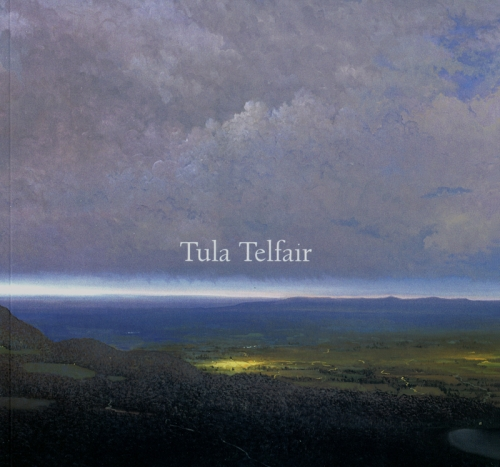 TULA TELFAIR: LOCATED AT THE EDGE OF A MOMENTARY CONVERGENCE: NEW LANDSCAPE PAINTINGS