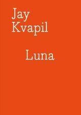 GALLERY PUBLICATION: Jay Kvapil: Luna