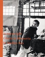 Thomas Schütte: Scenewright. Gloria in Memoria. In Media Res