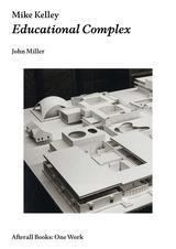 John Miller: Mike Kelley, Educational Complex