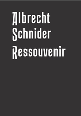 GALLERY PUBLICATION: Albrecht Schnider: Ressouvenir