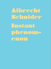 Albrecht Schnider: Instant Phenomenon