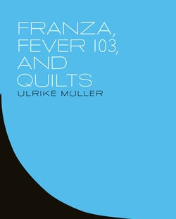 "The front cover of ""Franza, Fever 103, and Quilts,"" on a blue background with a black slice toward the bottom-left corner"