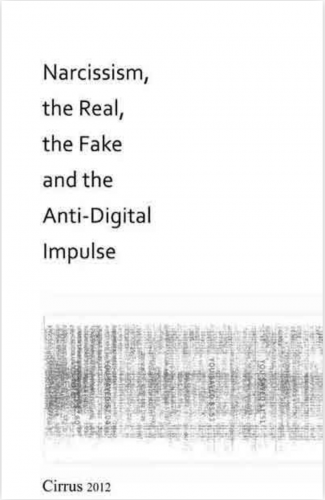 Narcissism, the Real, the Fake, and the Anti-Digital Impulse