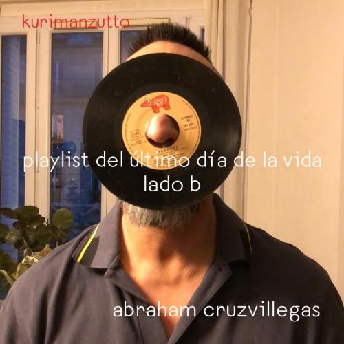 playlist: abraham cruzvillegas - último día de la vida lado b
