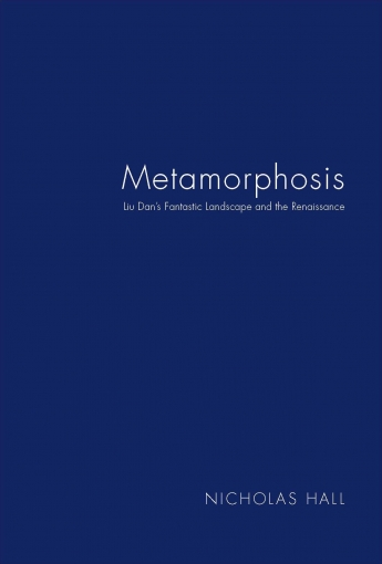 Metamorphosis Liu Dan's fantastic landscape and the renaissance ink artist liu dan exhibition catalogue nicholas hall art gallery dealer old masters
