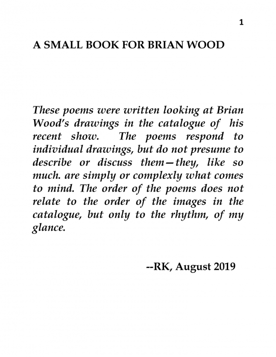 "A Small Book for Brian Wood"" by Robert Kelly. Poems written by Robert Kelly to Brian Wood's drawings."