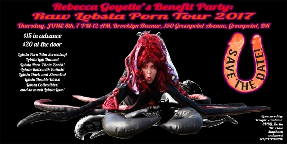 Save the date and get your tickets for Rebecca Goyette's  Raw Lobsta Porn Tour 2017 Benefit Party, June 8th, 7-12pm, Brooklyn Bazaar