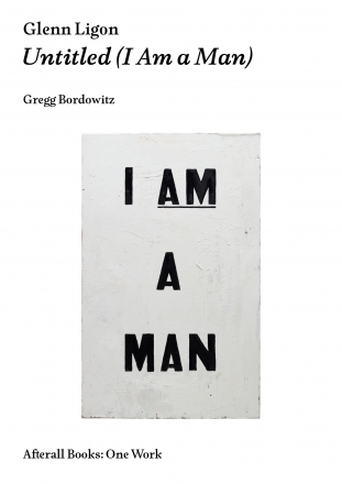 Glenn Ligon: Untitled (I Am a Man)