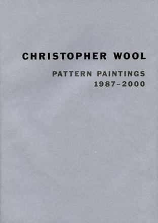 Christopher Wool: Pattern Paintings 1987 - 2000