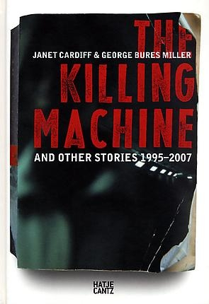 Janet Cardiff and George Bures Miller: The Killing Machine and other stories 1995 - 2007