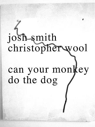 Josh Smith and Christopher Wool can your monkey do the dog