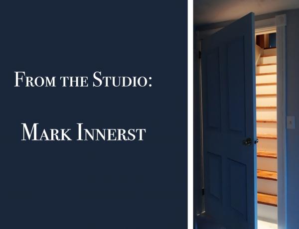 From the Studio: Mark Innerst