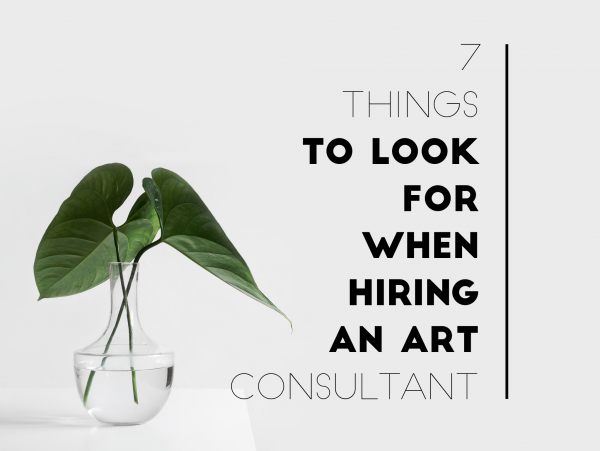 7 Things to Look For When Hiring an Art Consultant