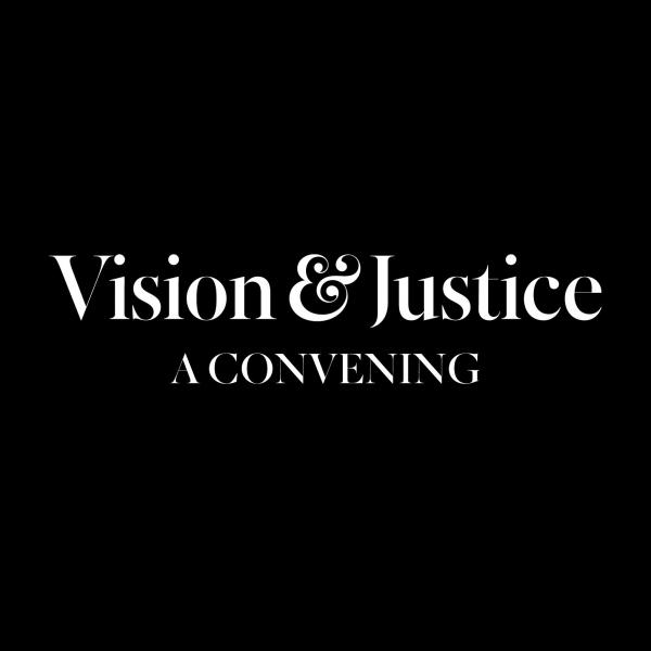 VISION & JUSTICE, A CONVENING