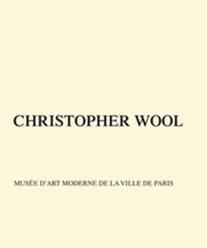 Christopher Wool: Musée d'Art Moderne de la Ville de Paris