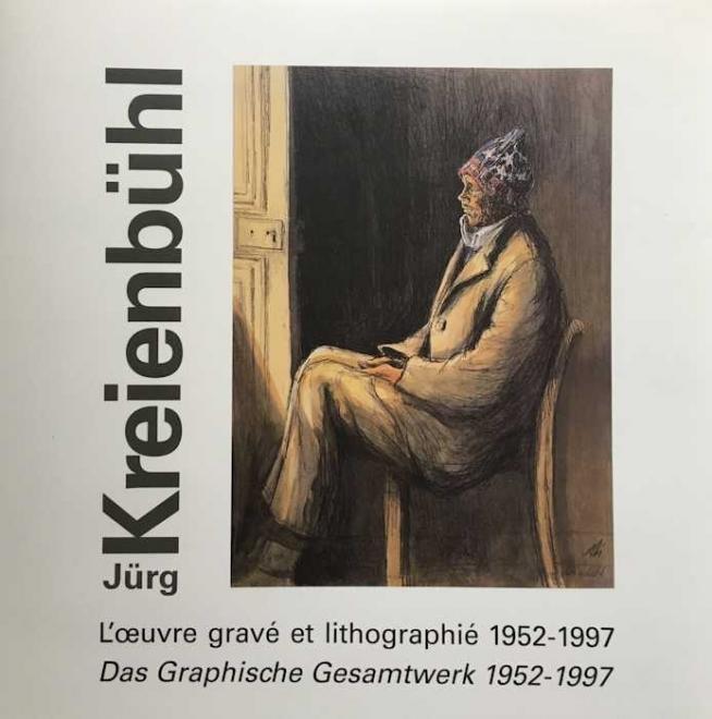 Jürg Kreienbühl L'œuvre gravé et lithographié 1952-1997 catalogue raisonné