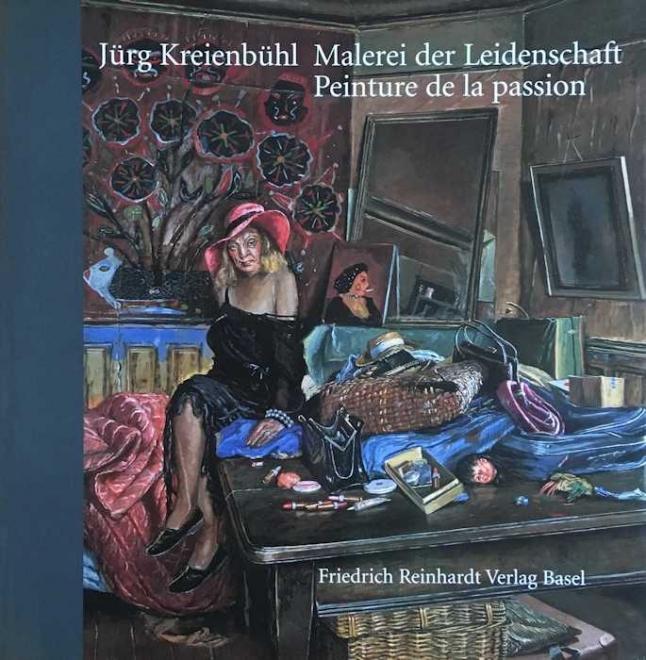 Jürg Kreienbühl Malerei der Leidenschaft Peinture de la passion
