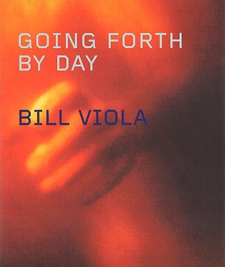 Bill Viola: Going Forth By Day