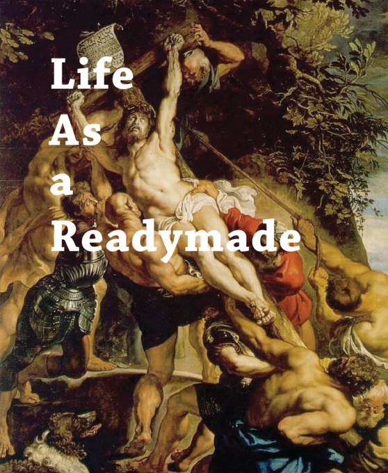 Life as a Readymade