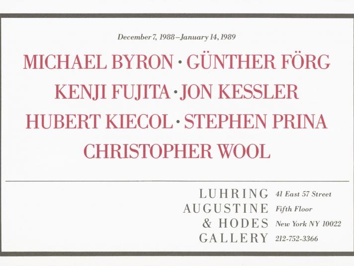 Michael Byron, Günther Förg, Kenji Fujita, Jon Kessler, Hubert Kiecol, Stephen Prina, Christopher Wool
