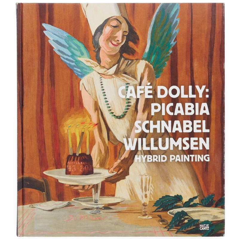 Café Dolly: Picabia, Schnabel, Willumsen : Hybrid Painting