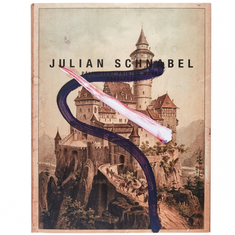Julian Schnabel - Palimpsest Printed Works: 1983-2016