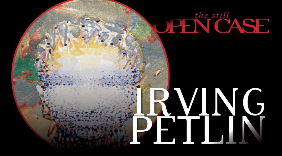 The Still Open Case of Irving Petlin
