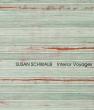 Susan Schwalb: Interior Voyages