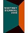 2008 Whitney Biennial Catalogue