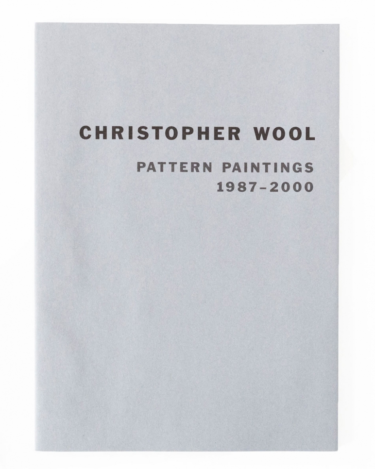 Christopher Wool, Pattern Paintings 1987 – 2000 book, 2007