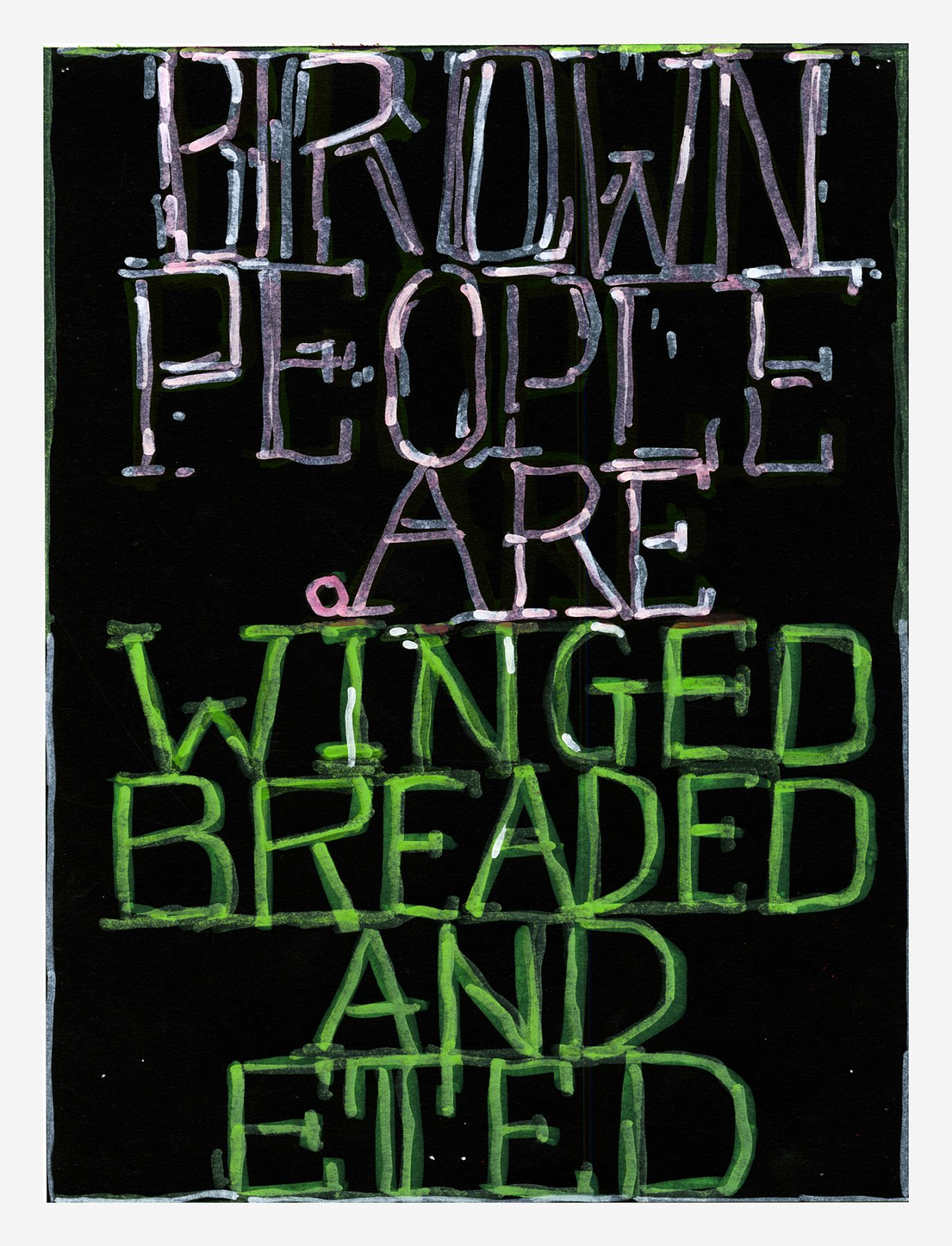 William Pope.L Brown People Are Winged Breaded And Eted, 2012 Mixed media on paper 12 x 9 inches (30.5 x 22.9 cm)