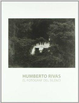 Humberto Rivas: El Fotograf del Silenci; Museu Nacional d'Art de Catalunya, Barcelona (Spain), 2006.