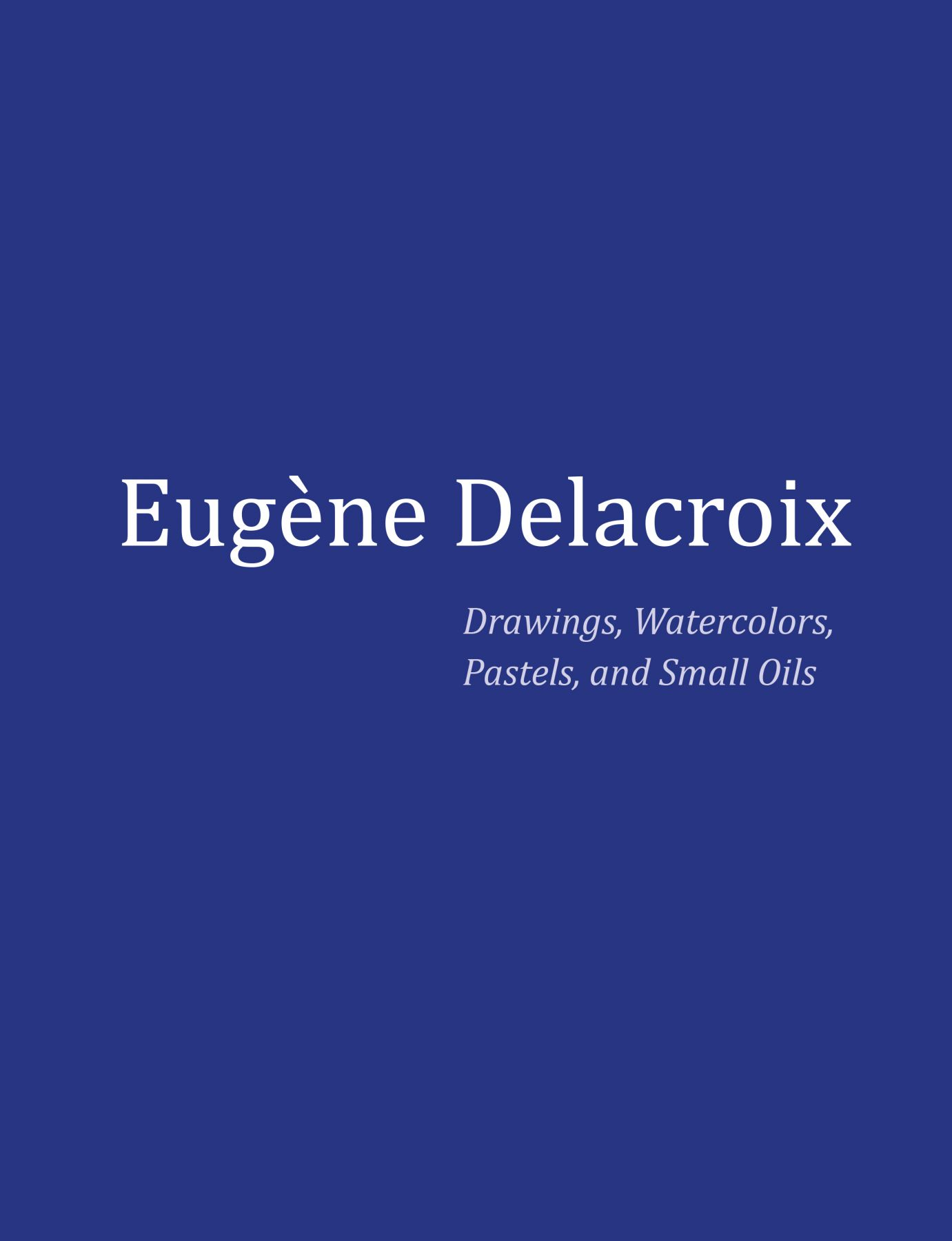 Eugène Delacroix: Drawings, Watercolors, Pastels, and Small Oils
