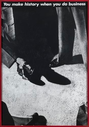 Barbara Kruger, Untitled (You make history when you do business), 1981