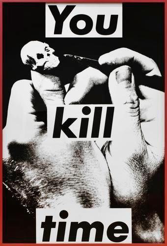 Barbara Kruger , Untitled (You Kill Time) , 1983