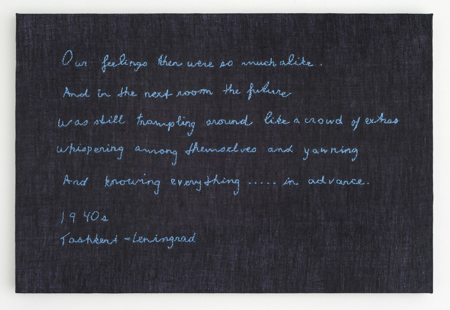 Elaine Reichek Our Feelings (Akhmatova), 2018 hand embroidery on linen 12 3/4 x 19 inches